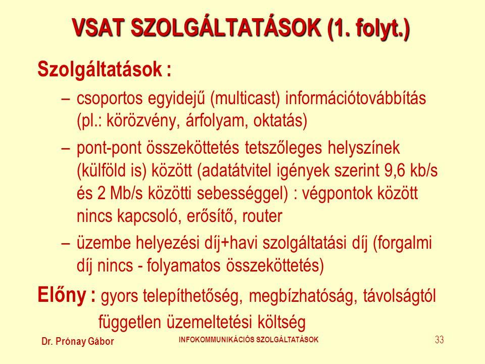 Dr. Prónay Gábor INFOKOMMUNIKÁCIÓS SZOLGÁLTATÁSOK 33 VSAT SZOLGÁLTATÁSOK (1. folyt.) Szolgáltatások : –csoportos egyidejű (multicast) információtovább