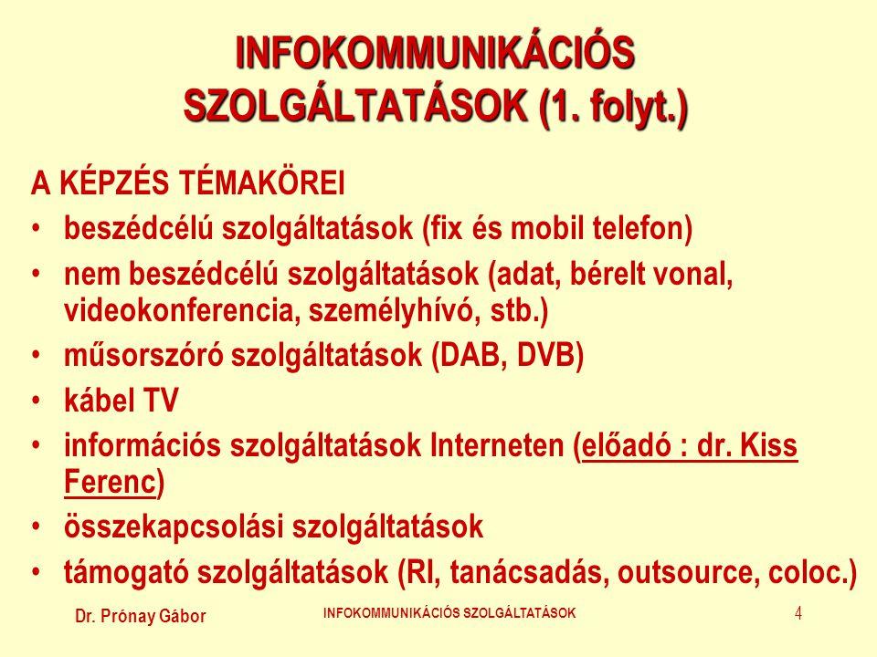 Dr. Prónay Gábor INFOKOMMUNIKÁCIÓS SZOLGÁLTATÁSOK 4 INFOKOMMUNIKÁCIÓS SZOLGÁLTATÁSOK (1. folyt.) A KÉPZÉS TÉMAKÖREI • beszédcélú szolgáltatások (fix é