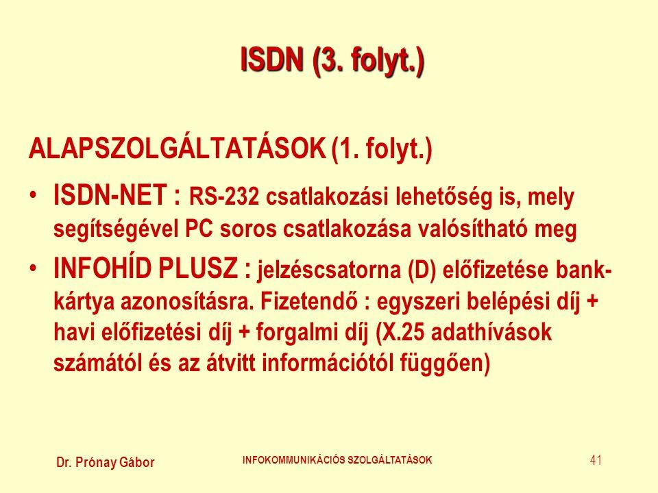 Dr. Prónay Gábor INFOKOMMUNIKÁCIÓS SZOLGÁLTATÁSOK 41 ISDN (3. folyt.) ALAPSZOLGÁLTATÁSOK (1. folyt.) • ISDN-NET : RS-232 csatlakozási lehetőség is, me