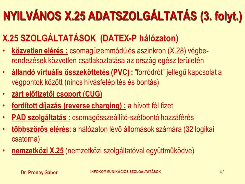 Dr. Prónay Gábor INFOKOMMUNIKÁCIÓS SZOLGÁLTATÁSOK 47 NYILVÁNOS X.25 ADATSZOLGÁLTATÁS (3. folyt.) X.25 SZOLGÁLTATÁSOK (DATEX-P hálózaton) • közvetlen e