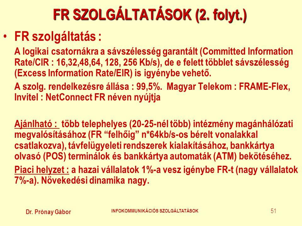 Dr. Prónay Gábor INFOKOMMUNIKÁCIÓS SZOLGÁLTATÁSOK 51 FR SZOLGÁLTATÁSOK (2. folyt.) • FR szolgáltatás : A logikai csatornákra a sávszélesség garantált