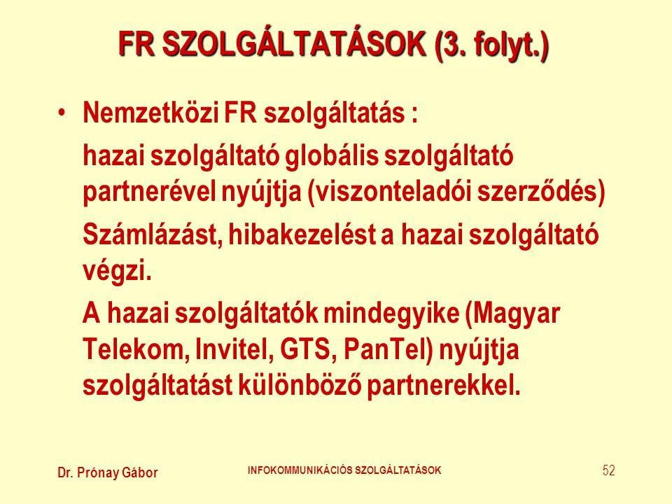 Dr. Prónay Gábor INFOKOMMUNIKÁCIÓS SZOLGÁLTATÁSOK 52 FR SZOLGÁLTATÁSOK (3. folyt.) • Nemzetközi FR szolgáltatás : hazai szolgáltató globális szolgálta