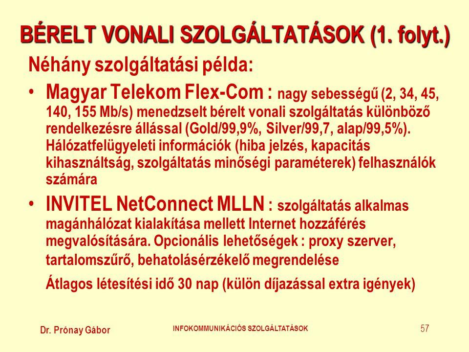 Dr. Prónay Gábor INFOKOMMUNIKÁCIÓS SZOLGÁLTATÁSOK 57 BÉRELT VONALI SZOLGÁLTATÁSOK (1. folyt.) Néhány szolgáltatási példa: • Magyar Telekom Flex-Com :