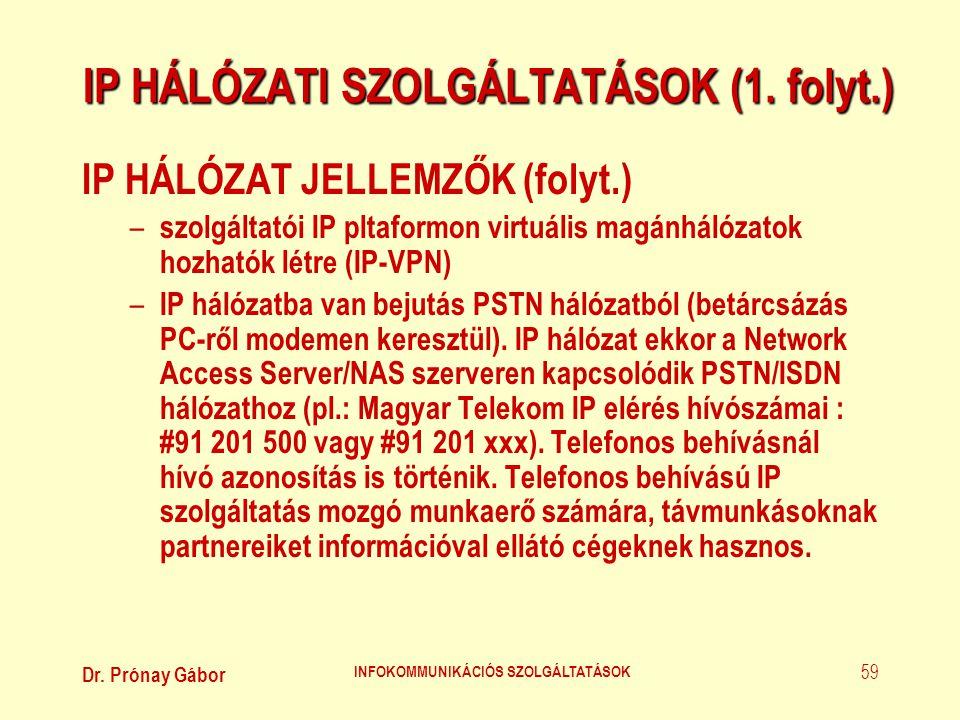 Dr. Prónay Gábor INFOKOMMUNIKÁCIÓS SZOLGÁLTATÁSOK 59 IP HÁLÓZATI SZOLGÁLTATÁSOK (1. folyt.) IP HÁLÓZAT JELLEMZŐK (folyt.) – szolgáltatói IP pltaformon