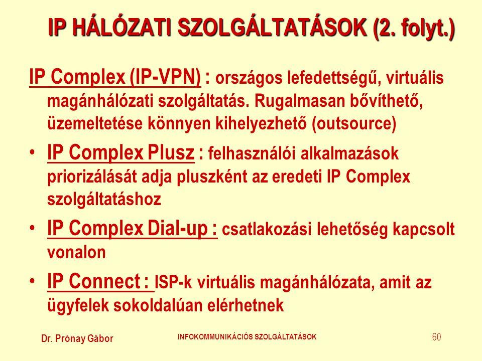 Dr. Prónay Gábor INFOKOMMUNIKÁCIÓS SZOLGÁLTATÁSOK 60 IP HÁLÓZATI SZOLGÁLTATÁSOK (2. folyt.) IP Complex (IP-VPN) : országos lefedettségű, virtuális mag