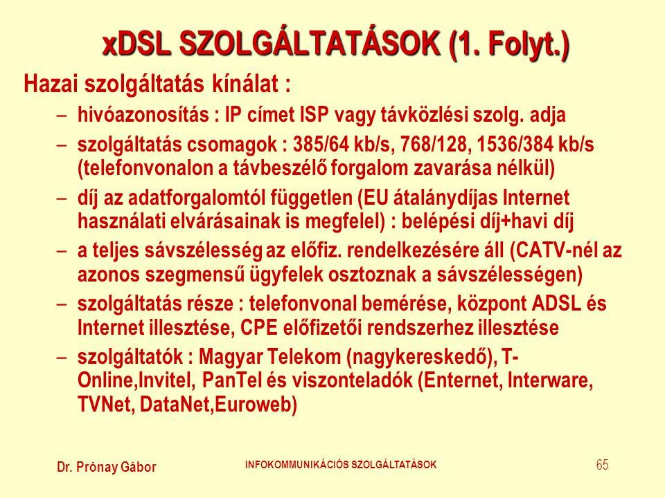 Dr. Prónay Gábor INFOKOMMUNIKÁCIÓS SZOLGÁLTATÁSOK 65 xDSL SZOLGÁLTATÁSOK (1. Folyt.) Hazai szolgáltatás kínálat : – hivóazonosítás : IP címet ISP vagy