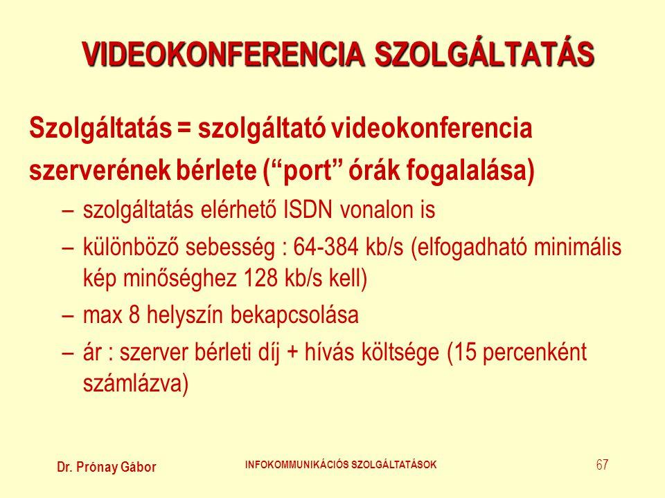 "Dr. Prónay Gábor INFOKOMMUNIKÁCIÓS SZOLGÁLTATÁSOK 67 VIDEOKONFERENCIA SZOLGÁLTATÁS Szolgáltatás = szolgáltató videokonferencia szerverének bérlete (""p"