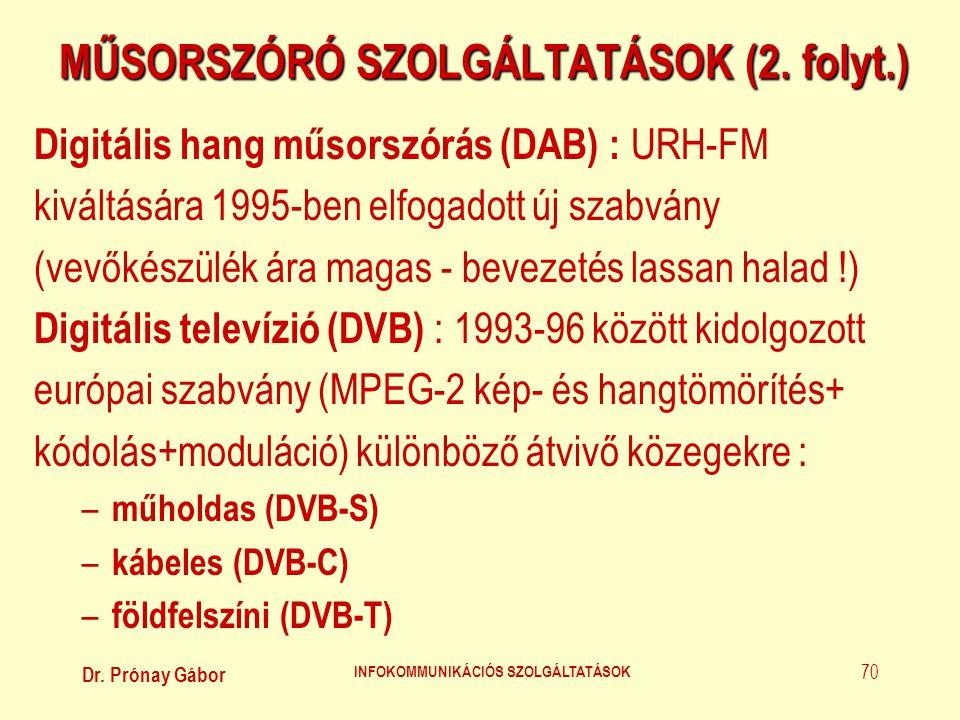 Dr. Prónay Gábor INFOKOMMUNIKÁCIÓS SZOLGÁLTATÁSOK 70 MŰSORSZÓRÓ SZOLGÁLTATÁSOK (2. folyt.) Digitális hang műsorszórás (DAB) : URH-FM kiváltására 1995-