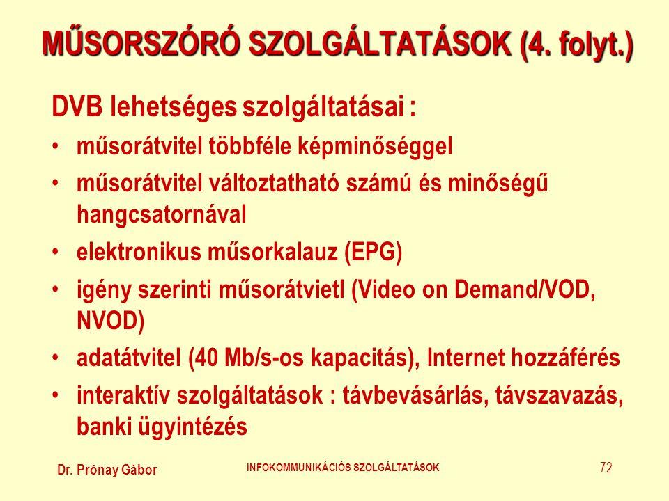 Dr. Prónay Gábor INFOKOMMUNIKÁCIÓS SZOLGÁLTATÁSOK 72 MŰSORSZÓRÓ SZOLGÁLTATÁSOK (4. folyt.) DVB lehetséges szolgáltatásai : • műsorátvitel többféle kép