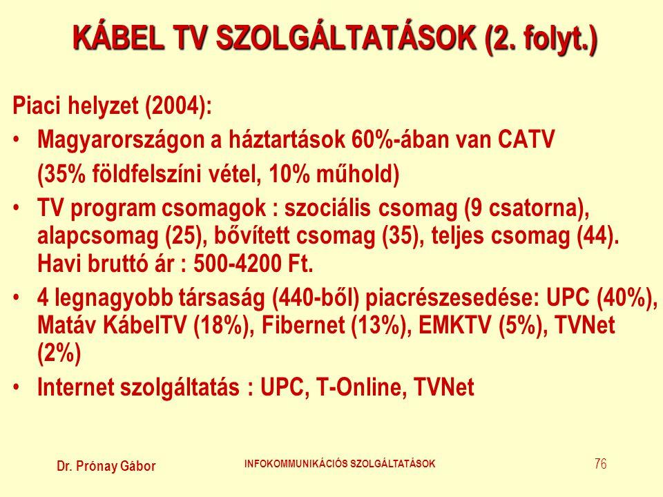 Dr. Prónay Gábor INFOKOMMUNIKÁCIÓS SZOLGÁLTATÁSOK 76 KÁBEL TV SZOLGÁLTATÁSOK (2. folyt.) Piaci helyzet (2004): • Magyarországon a háztartások 60%-ában