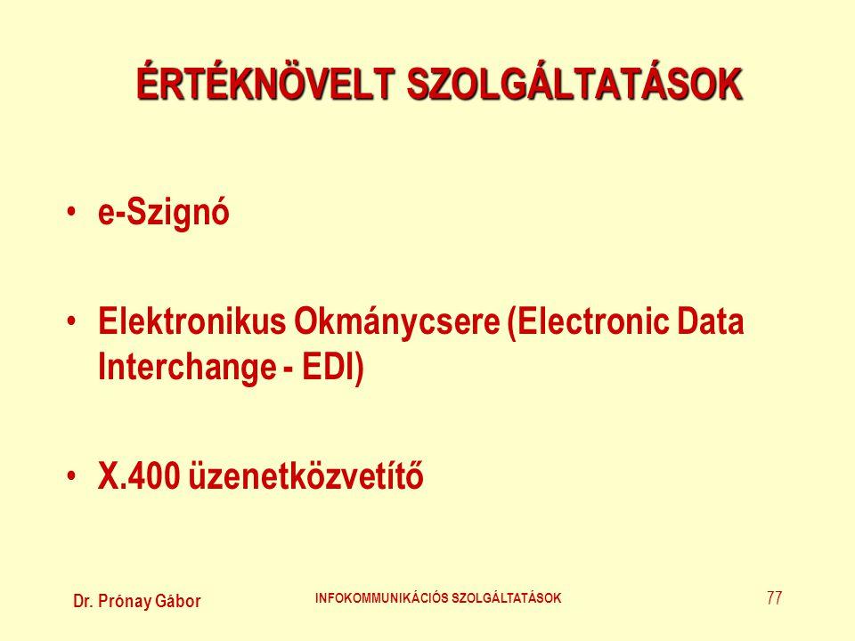 Dr. Prónay Gábor INFOKOMMUNIKÁCIÓS SZOLGÁLTATÁSOK 77 ÉRTÉKNÖVELT SZOLGÁLTATÁSOK • e-Szignó • Elektronikus Okmánycsere (Electronic Data Interchange - E