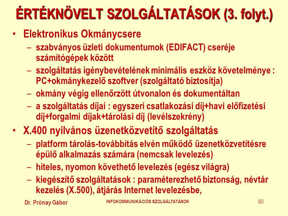Dr. Prónay Gábor INFOKOMMUNIKÁCIÓS SZOLGÁLTATÁSOK 80 ÉRTÉKNÖVELT SZOLGÁLTATÁSOK (3. folyt.) • Elektronikus Okmánycsere – szabványos üzleti dokumentumo