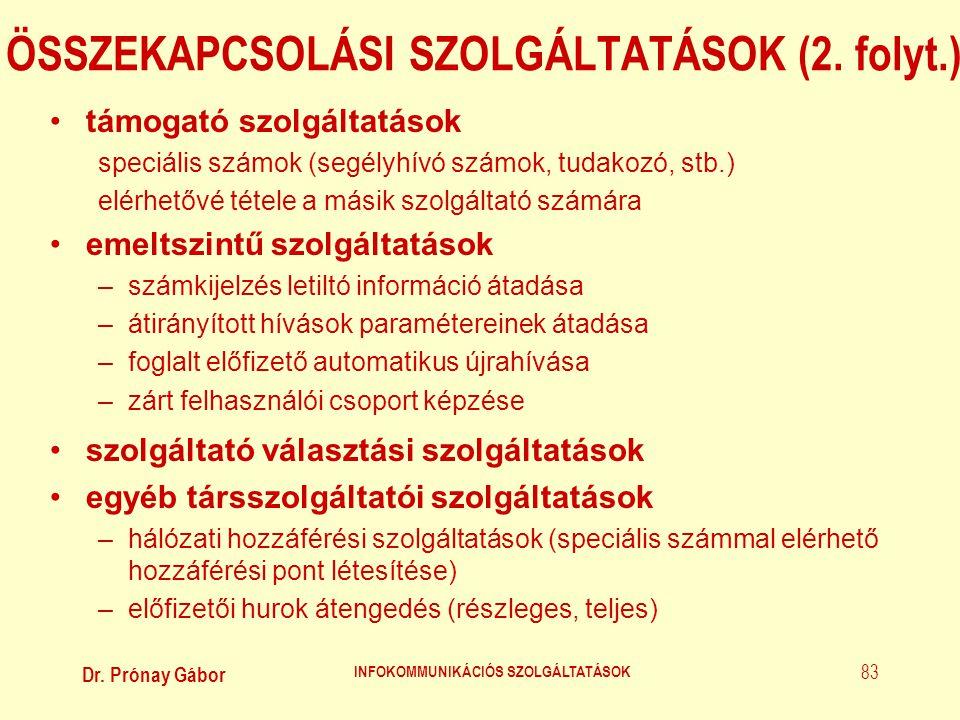 Dr. Prónay Gábor INFOKOMMUNIKÁCIÓS SZOLGÁLTATÁSOK 83 ÖSSZEKAPCSOLÁSI SZOLGÁLTATÁSOK (2. folyt.) •támogató szolgáltatások speciális számok (segélyhívó