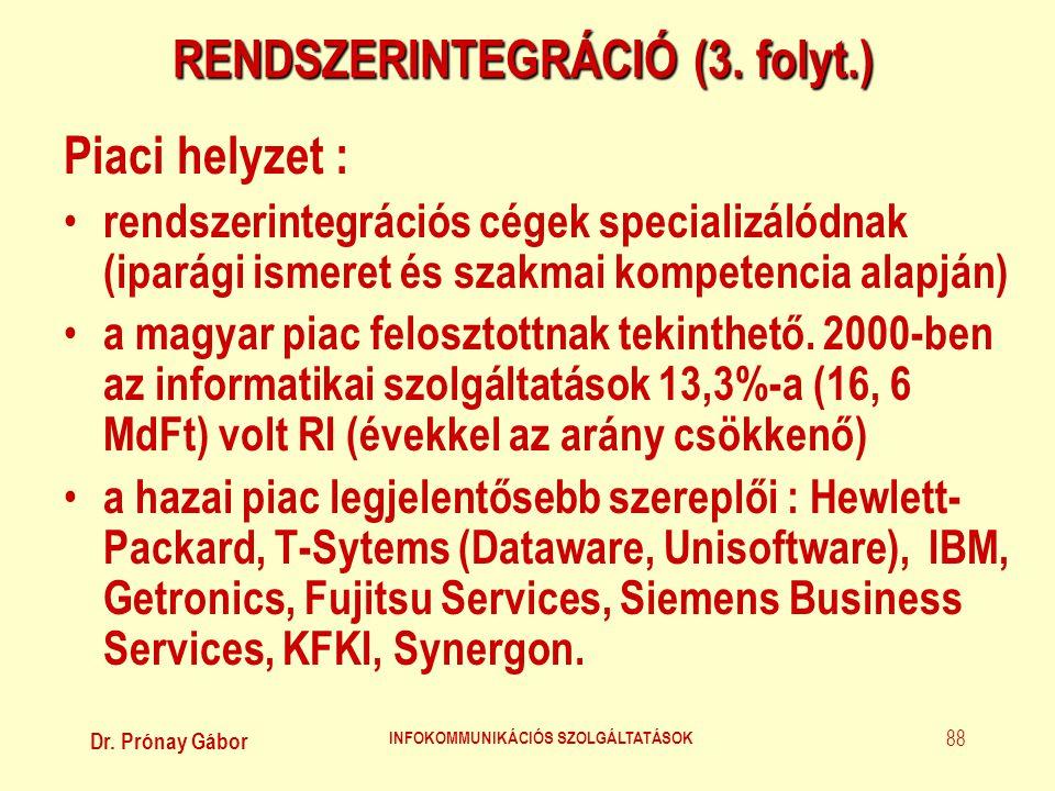 Dr. Prónay Gábor INFOKOMMUNIKÁCIÓS SZOLGÁLTATÁSOK 88 RENDSZERINTEGRÁCIÓ (3. folyt.) Piaci helyzet : • rendszerintegrációs cégek specializálódnak (ipar
