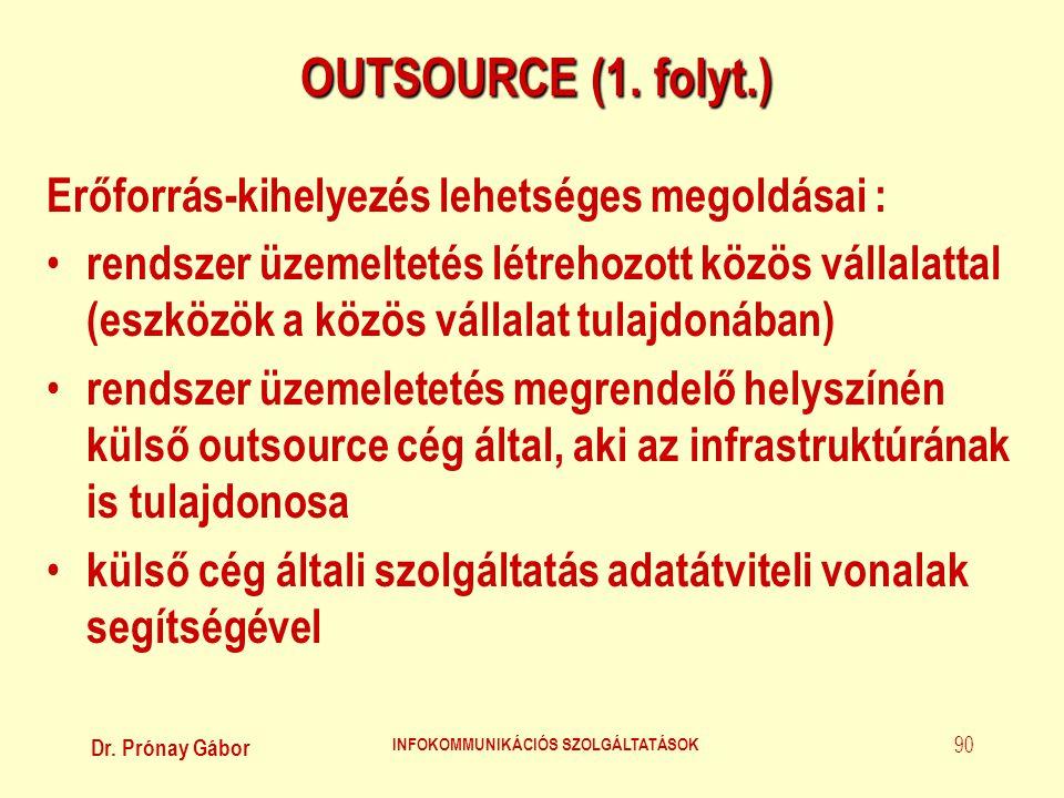 Dr. Prónay Gábor INFOKOMMUNIKÁCIÓS SZOLGÁLTATÁSOK 90 OUTSOURCE (1. folyt.) Erőforrás-kihelyezés lehetséges megoldásai : • rendszer üzemeltetés létreho