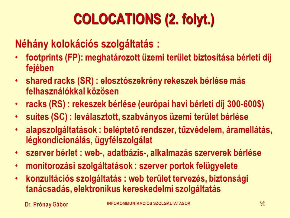 Dr. Prónay Gábor INFOKOMMUNIKÁCIÓS SZOLGÁLTATÁSOK 95 COLOCATIONS (2. folyt.) Néhány kolokációs szolgáltatás : • footprints (FP): meghatározott üzemi t