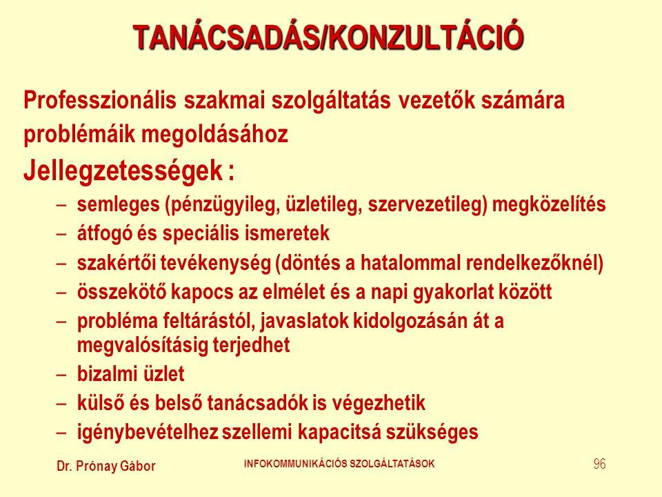 Dr. Prónay Gábor INFOKOMMUNIKÁCIÓS SZOLGÁLTATÁSOK 96 TANÁCSADÁS/KONZULTÁCIÓ Professzionális szakmai szolgáltatás vezetők számára problémáik megoldásáh