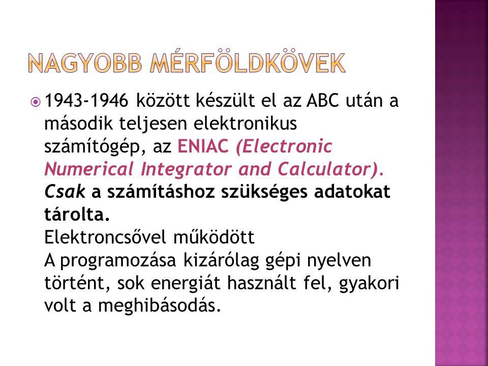  1943-1946 között készült el az ABC után a második teljesen elektronikus számítógép, az ENIAC (Electronic Numerical Integrator and Calculator). Csak