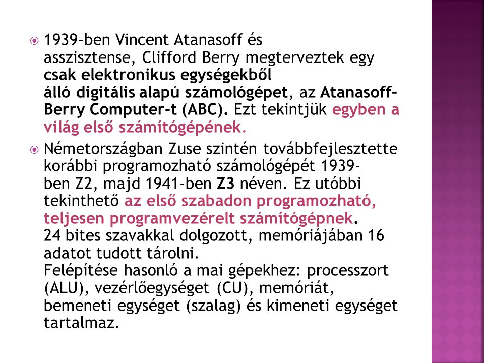  1940-es években megjelentek az olyan analóg számítógépek, amelyek már numerikus egyenletek megoldásait is ki tudták számítani  1943-ban az angol titkosszolgálat Alan Turing matematikus vezetésével megépíttette a Colossust –relékből épült fel, második világháborús német katonai rejtjelezőkód megfejtését segítette.