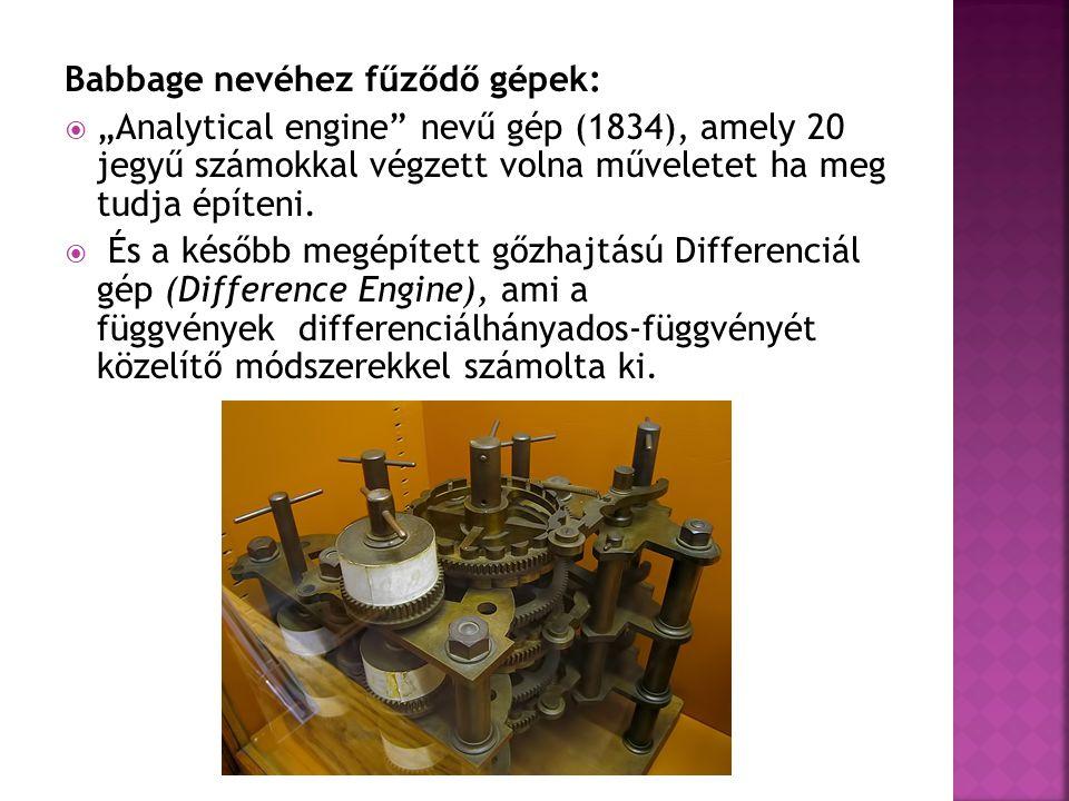 """Babbage nevéhez fűződő gépek:  """"Analytical engine"""" nevű gép (1834), amely 20 jegyű számokkal végzett volna műveletet ha meg tudja építeni.  És a kés"""