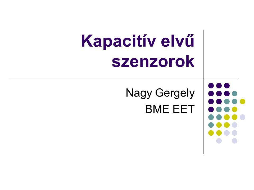 Kapacitív elvű szenzorok Nagy Gergely BME EET