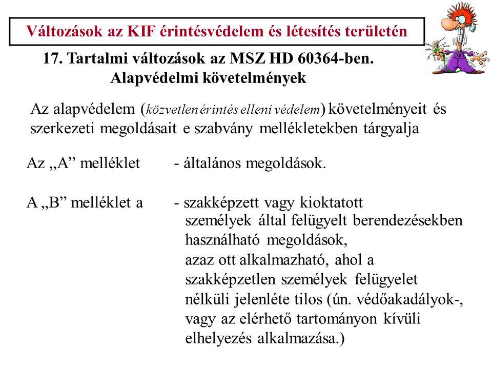 """Változások az KIF érintésvédelem és létesítés területén 17. Tartalmi változások az MSZ HD 60364-ben. Alapvédelmi követelmények Az """"A"""" melléklet- által"""