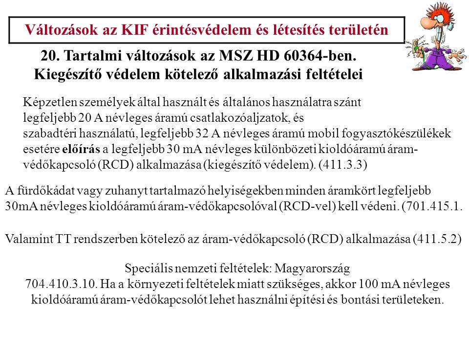 Változások az KIF érintésvédelem és létesítés területén 20. Tartalmi változások az MSZ HD 60364-ben. Kiegészítő védelem kötelező alkalmazási feltétele