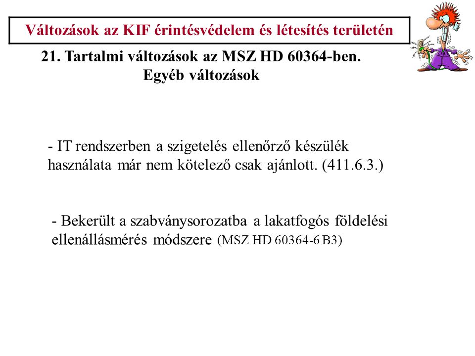 Változások az KIF érintésvédelem és létesítés területén 21. Tartalmi változások az MSZ HD 60364-ben. Egyéb változások - IT rendszerben a szigetelés el