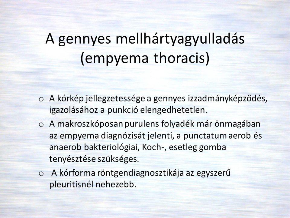 A gennyes mellhártyagyulladás (empyema thoracis) o A kórkép jellegzetessége a gennyes izzadmányképződés, igazolásához a punkció elengedhetetlen. o A m