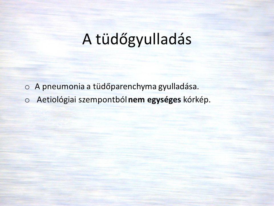 A tüdőgyulladás o A pneumonia a tüdőparenchyma gyulladása. o Aetiológiai szempontból nem egységes kórkép.