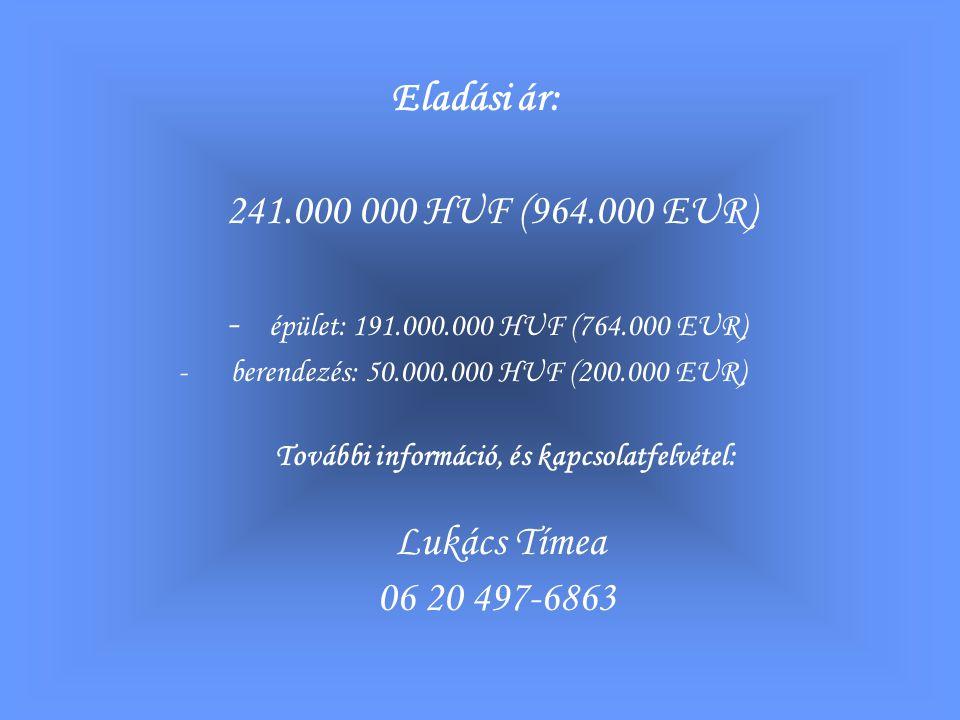 Eladási ár: 241.000 000 HUF (964.000 EUR) - épület: 191.000.000 HUF (764.000 EUR) - berendezés: 50.000.000 HUF (200.000 EUR) További információ, és kapcsolatfelvétel: Lukács Tímea 06 20 497-6863