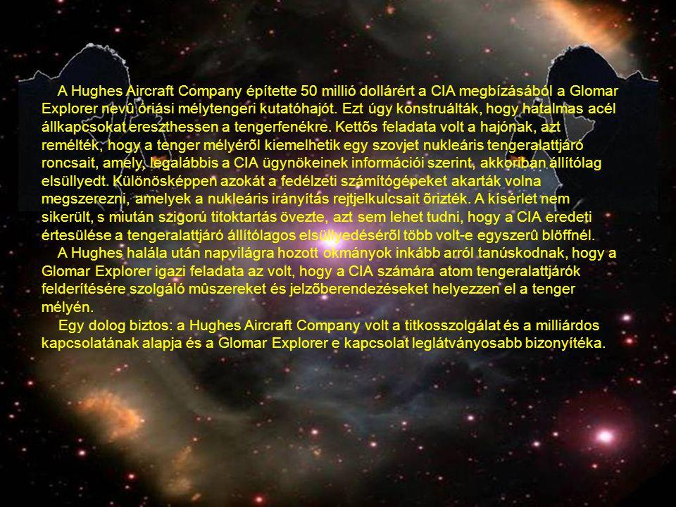 A Hughes Aircraft Company építette 50 millió dollárért a CIA megbízásából a Glomar Explorer nevû óriási mélytengeri kutatóhajót. Ezt úgy konstruálták,
