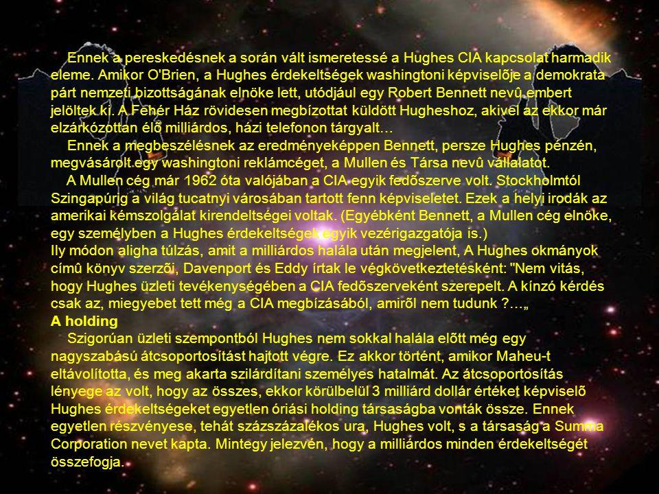 Ennek a pereskedésnek a során vált ismeretessé a Hughes CIA kapcsolat harmadik eleme. Amikor O'Brien, a Hughes érdekeltségek washingtoni képviselõje a