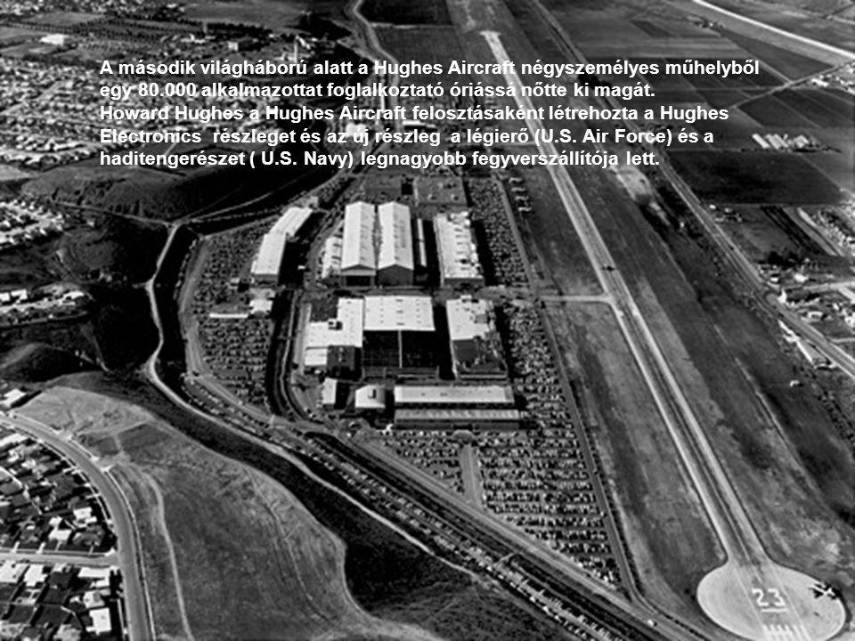 A második világháború alatt a Hughes Aircraft négyszemélyes műhelyből egy 80.000 alkalmazottat foglalkoztató óriássá nőtte ki magát. Howard Hughes a H