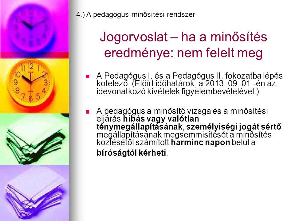 Jogorvoslat – ha a minősítés eredménye: nem felelt meg   A Pedagógus I. és a Pedagógus II. fokozatba lépés kötelező. (Előírt időhatárok, a 2013. 09.