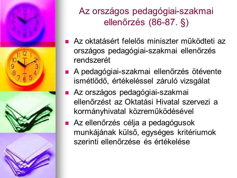Az országos pedagógiai-szakmai ellenőrzés (86-87. §)   Az oktatásért felelős miniszter működteti az országos pedagógiai-szakmai ellenőrzés rendszeré