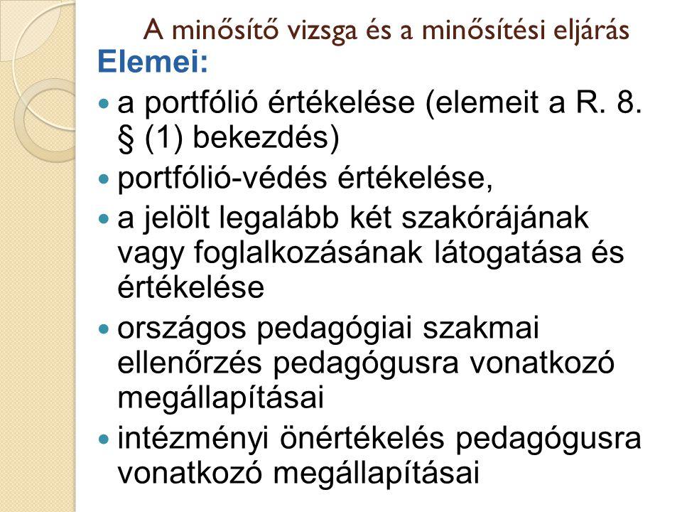 A minősítő vizsga és a minősítési eljárás Elemei:  a portfólió értékelése (elemeit a R. 8. § (1) bekezdés)  portfólió-védés értékelése,  a jelölt l