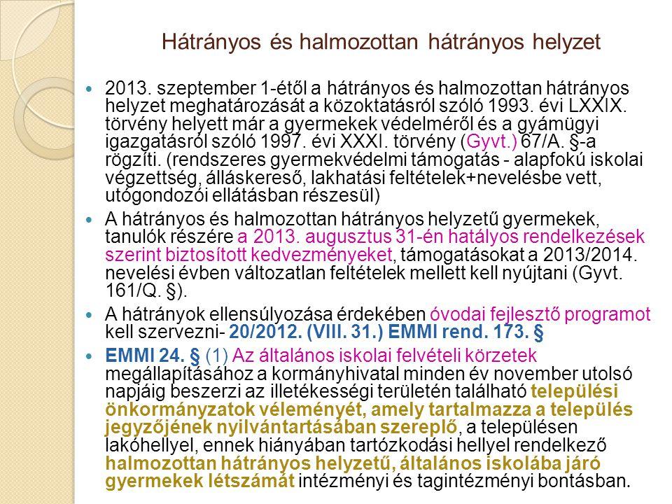 Hátrányos és halmozottan hátrányos helyzet  2013. szeptember 1-étől a hátrányos és halmozottan hátrányos helyzet meghatározását a közoktatásról szóló