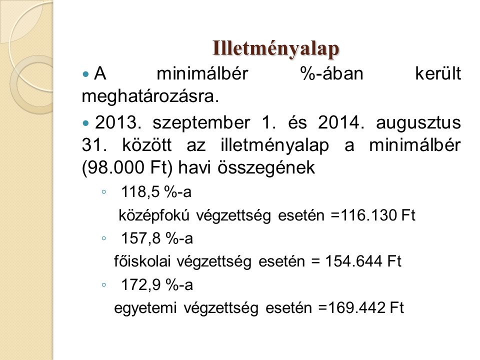 Illetményalap Illetményalap  A minimálbér %-ában került meghatározásra.  2013. szeptember 1. és 2014. augusztus 31. között az illetményalap a minimá