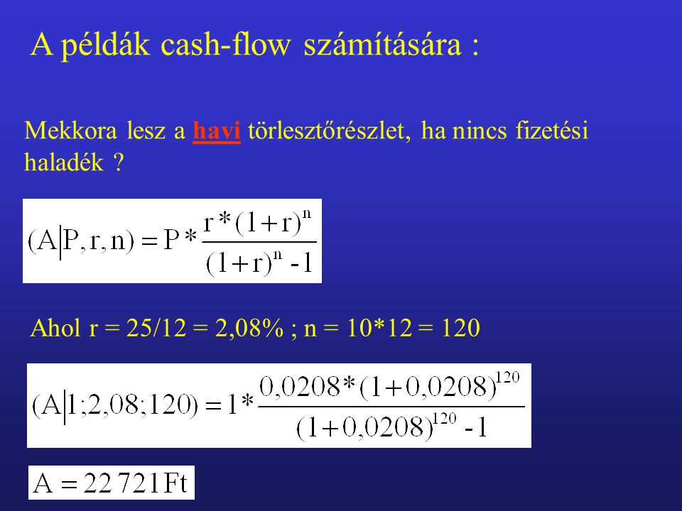 A példák cash-flow számítására : Mekkora lesz a havi törlesztőrészlet, ha nincs fizetési haladék .