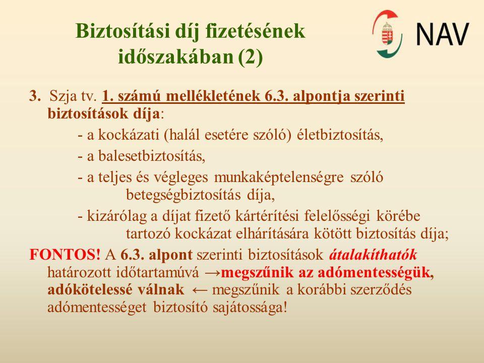 Biztosítási díj fizetésének időszakában (2) 3. Szja tv. 1. számú mellékletének 6.3. alpontja szerinti biztosítások díja: - a kockázati (halál esetére