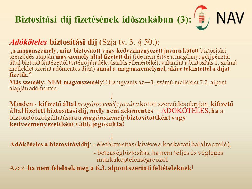 """Biztosítási díj fizetésének időszakában (3): Adóköteles biztosítási díj (Szja tv. 3. § 50.): """"a magánszemély, mint biztosított vagy kedvezményezett ja"""