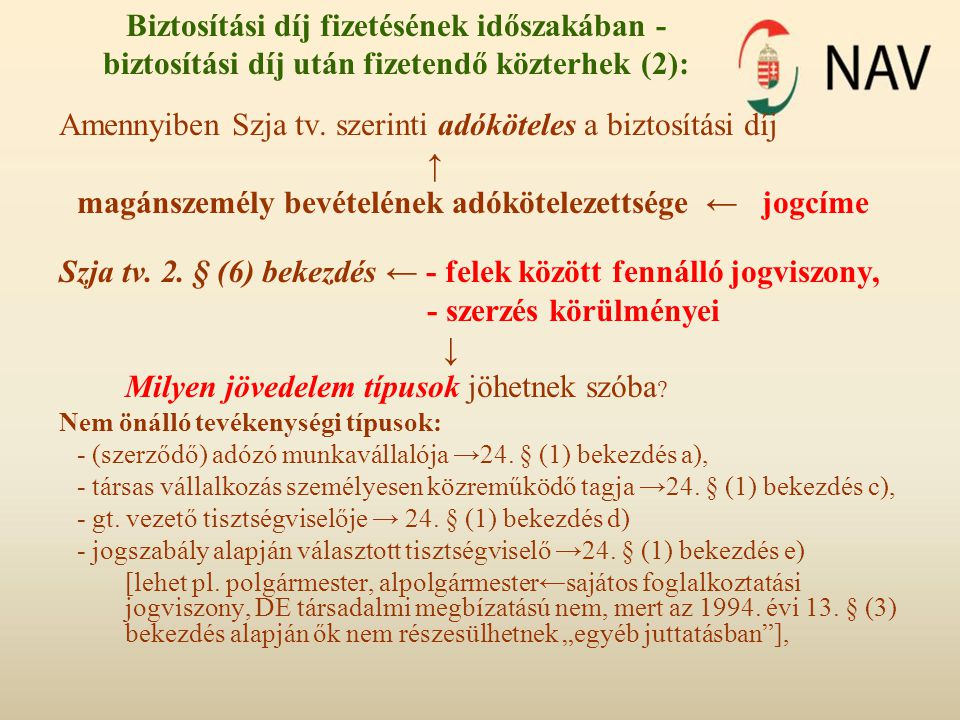 Biztosítási díj fizetésének időszakában - biztosítási díj után fizetendő közterhek (2): Amennyiben Szja tv. szerinti adóköteles a biztosítási díj ↑ ma