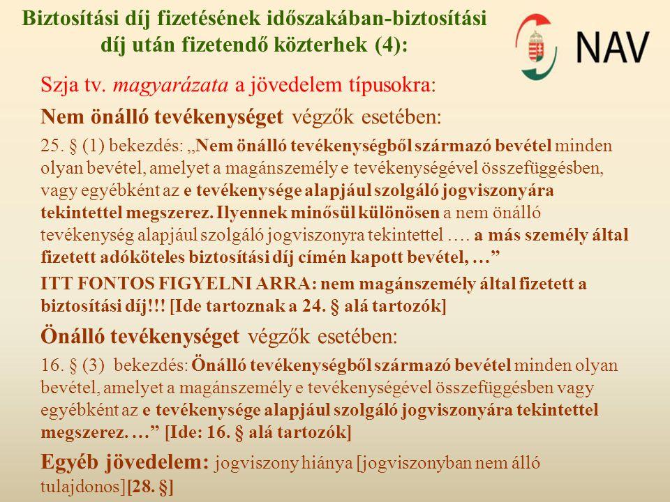 Biztosítási díj fizetésének időszakában-biztosítási díj után fizetendő közterhek (4): Szja tv. magyarázata a jövedelem típusokra: Nem önálló tevékenys