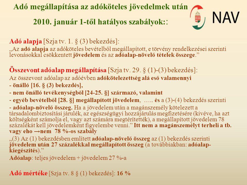 """Adó megállapítása az adóköteles jövedelmek után 2010. január 1-től hatályos szabályok: : Adó alapja [Szja tv. 1. § (3) bekezdés]: """"Az adó alapja az ad"""