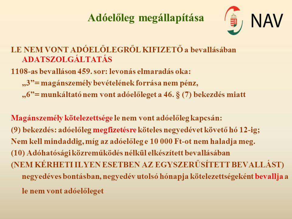 Adóelőleg megállapítása LE NEM VONT ADÓELŐLEGRŐL KIFIZETŐ a bevallásában ADATSZOLGÁLTATÁS 1108-as bevalláson 459.