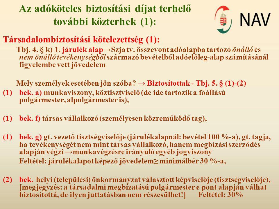 Az adóköteles biztosítási díjat terhelő további közterhek (1): Társadalombiztosítási kötelezettség (1): Tbj. 4. § k) 1. járulék alap→Szja tv. összevon