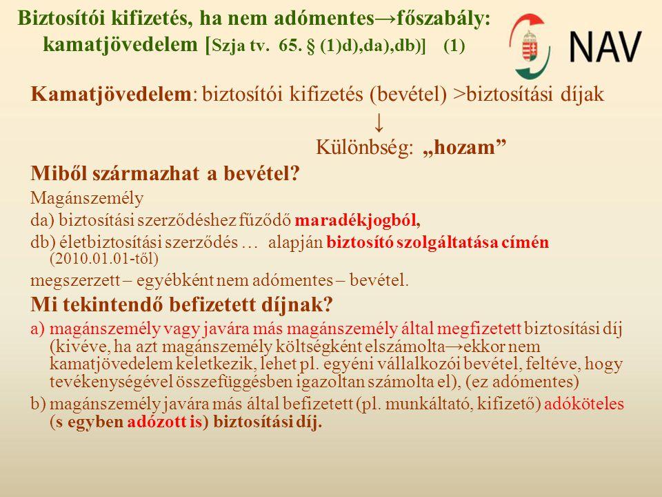 Biztosítói kifizetés, ha nem adómentes→főszabály: kamatjövedelem [ Szja tv.