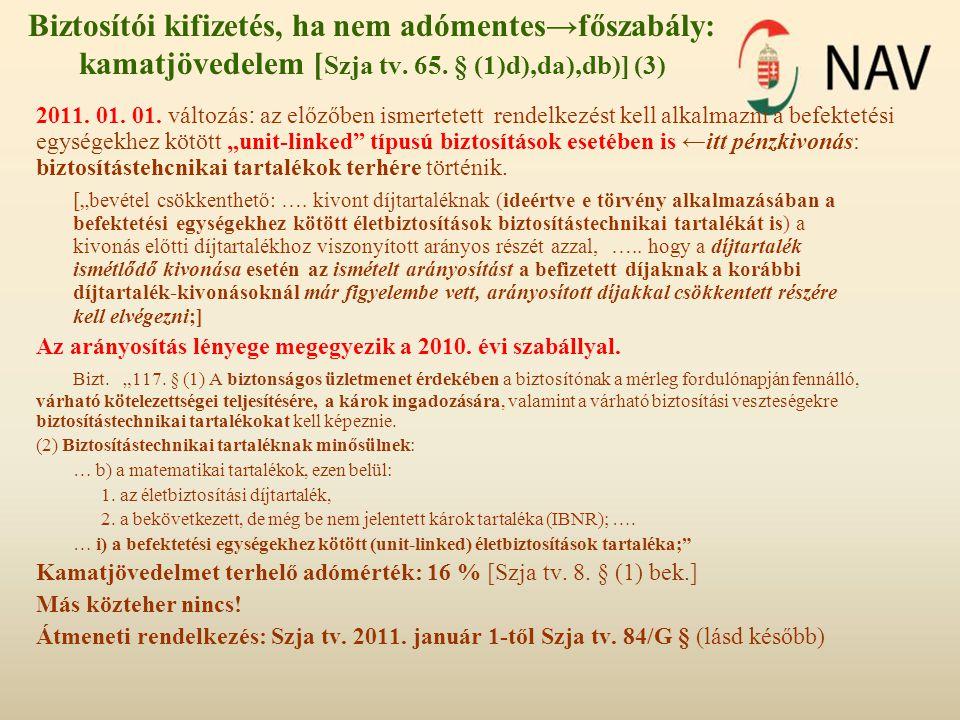 Biztosítói kifizetés, ha nem adómentes→főszabály: kamatjövedelem [ Szja tv. 65. § (1)d),da),db)] (3) 2011. 01. 01. változás : az előzőben ismertetett