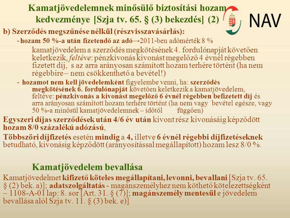 Kamatjövedelemnek minősülő biztosítási hozam kedvezménye [Szja tv. 65. § (3) bekezdés] (2) b) Szerződés megszűnése nélkül (részvisszavásárlás): -hozam